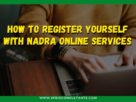 How To Register Yourself With Nadra Online Services