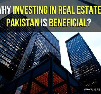 Why Investing In Real Estate Pakistan Is Beneficial?