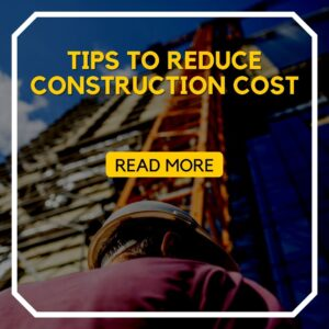 Tips To Reduce Construction Cost