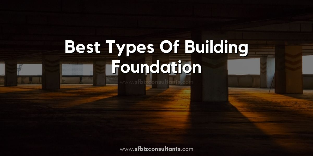Types Of Building Foundation