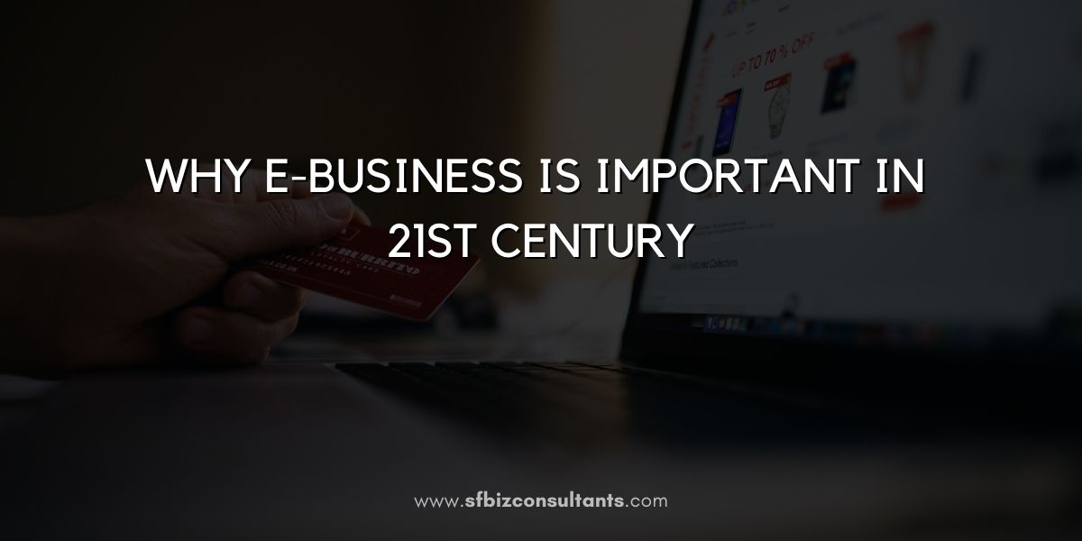 WHY E-BUSINESS IS IMPORTANT IN 21ST CENTURY